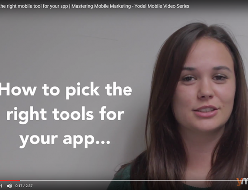 Picking the right mobile tools for your app | Mastering Mobile Marketing – Yodel Mobile Video Series