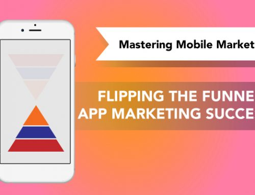 Flipping the Funnel: App Marketing Success | Mastering Mobile Marketing – Yodel Mobile Video Series