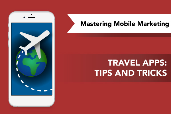 Travel apps: tips and tricks - Mastering Mobile Marketing